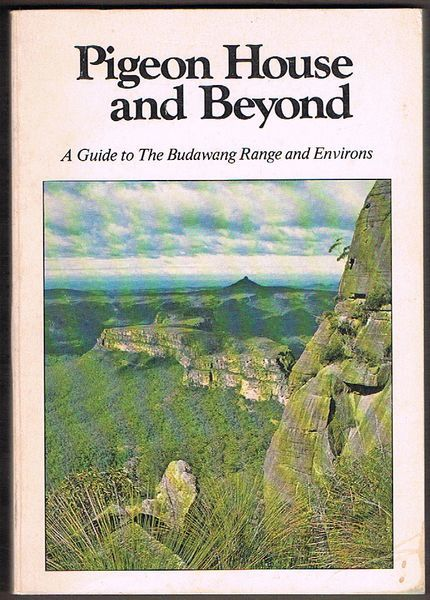 Pigeon House and Beyond: A Guide to the Budawang Range and Environs
