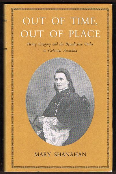 Out of Time, Out of Place: Henry Gregory and the Benedictine Order in Colonial Australia