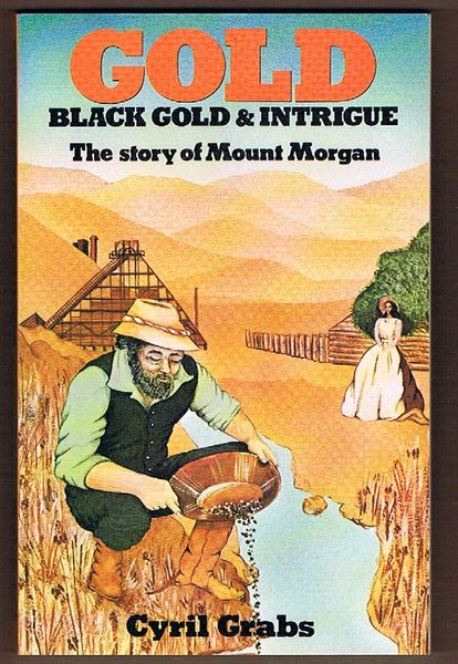 Gold: Black Gold and Intrigue. The Story of Mount Morgan