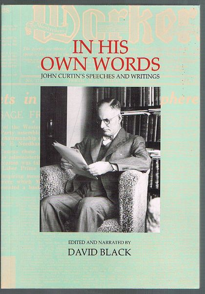 In His Own Words: John Curtin's Speeches and Writings. HC/DW